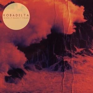 Kobadelta - When It Rains It Pours
