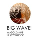 Big Wave - Goldmine