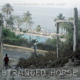Stranded Horse - Transmission / A Faint Light