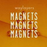 'Magnets' (Waylayers)