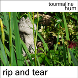 tourmaline hum - Rip and Tear