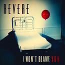Revere - Revere 'I Won't Blame You'