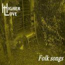 Higher Love - Higher Love - Folk Songs