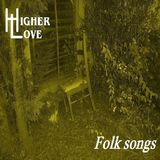 Higher Love - Higher Love - Folk Songs