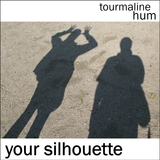 tourmaline hum - Your Silhouette