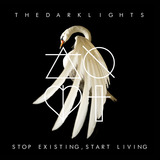 The Dark Lights - STOP EXISTING, START LIVING
