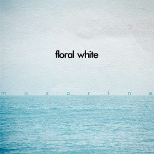 Floral White -  Floral White - Ocean (Mazarine EP 2013)