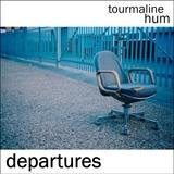 tourmaline hum - Departures