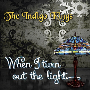 The Indigo Kings - When I turn out the light