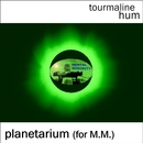 tourmaline hum - Planetarium (for M.M.)