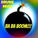 Drunk Mule - BA BA BOOM