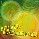 Red Alfa - Renegade Ragga
