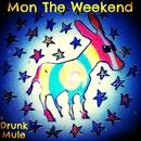Drunk Mule - Mon The Weekend