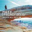 Matt Springfield - ERASE ALL DATA
