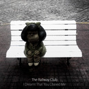 The Railway Club - I Dreamt That You Chased Me