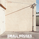 Small Houses - Oh, Hiding Out // Our Sweet