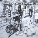 Shifty Chicken Shed - TOWN