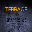 Terrace - As Far As The Night Can See