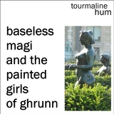 tourmaline hum - Baseless Magi and The Painted Girls of Ghrunn