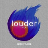 Copper Lungs - Louder