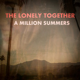The Lonely Together - A Million Summers