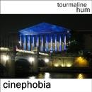 tourmaline hum - Cinephobia