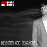 MARK MATHEWS - Moments And Movements