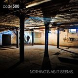 Code500 - Nothing's As It Seems