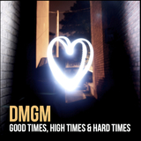 DMGM - Good times, high times and hard times