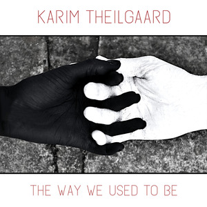 Karim Theilgaard - The Way We Used to Be