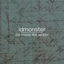 idmonster - Be More Like Water