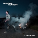 Phantom Runners - It Takes Me Away