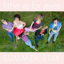 little xs for eyes - Summer Stay