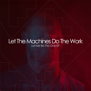 Let The Machines Do The Work - Let Me Be The One