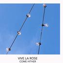 Vive La Rose - Come Hither
