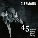 CLEEMANN - 45 Minutes Mostly About Caring