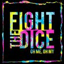 Fight The Dice - Oh Me, Oh My