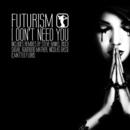 Futurism - Futurism - I Don't Need You
