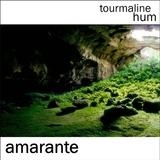 tourmaline hum - Amarante