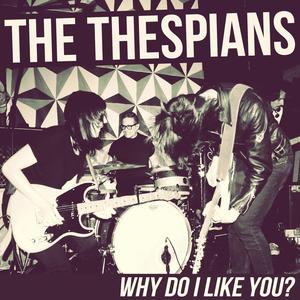 The Thespians - Why Do I Like You?