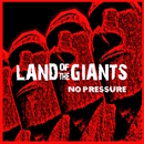 Land of the Giants - No Pressure