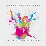 Marco Mestichella - The Day I Killed My Ego