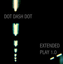 Dot Dash Dot - Extended play 1.0