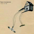Paper Aeroplanes - Time to Be