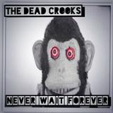 The Dead Crooks - Never Wait Forever
