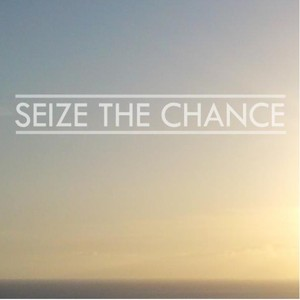 Seize The Chance - It's Up To Ourselves (Summer 2012)