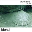 tourmaline hum - Blend