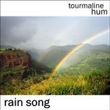 tourmaline hum - Rain Song