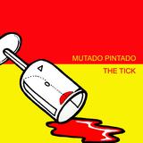 Mutado Pintado - The Tick