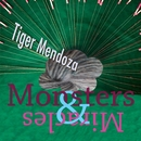 Tiger Mendoza - Monsters & Miracles